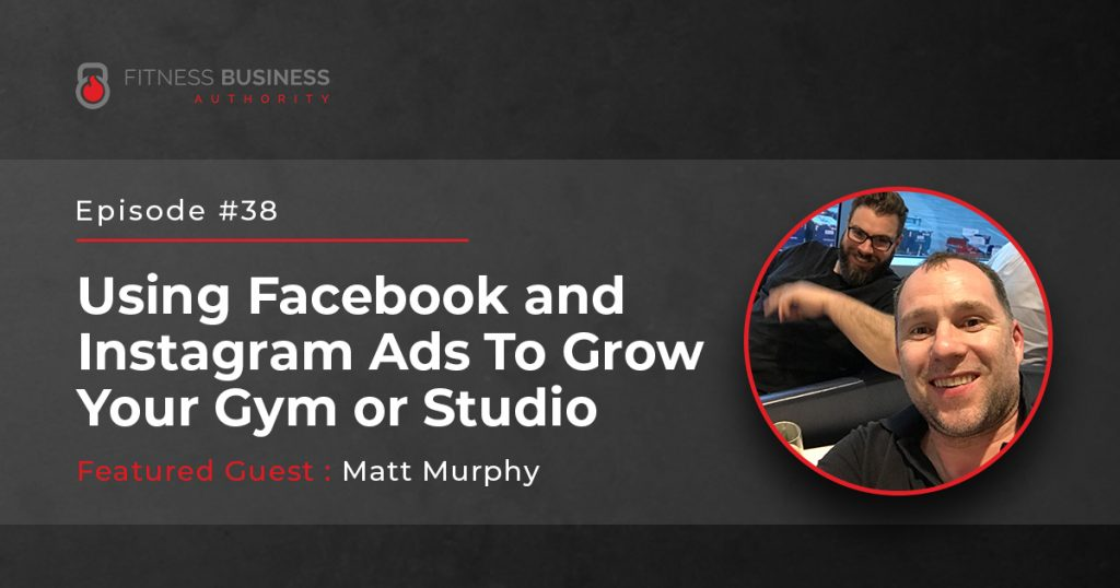 FBA Podcast - Matt & Liam - Using facebook and instagram ads to grow your gym or studio1